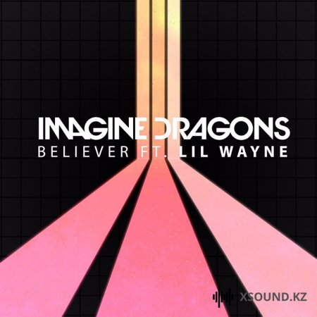 Imagine Dragons feat. Lil Wayne - Believer