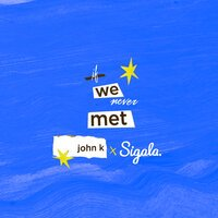 John K, Sigala - if we never met
