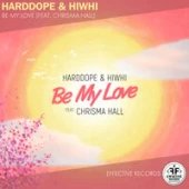 Harddope, Hiwhi feat. Chrisma Hall - Be My Love