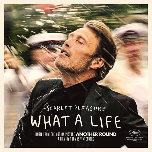 "Scarlet Pleasure - What A Life (From the Motion Picture ""Another Round"")  (2020)"